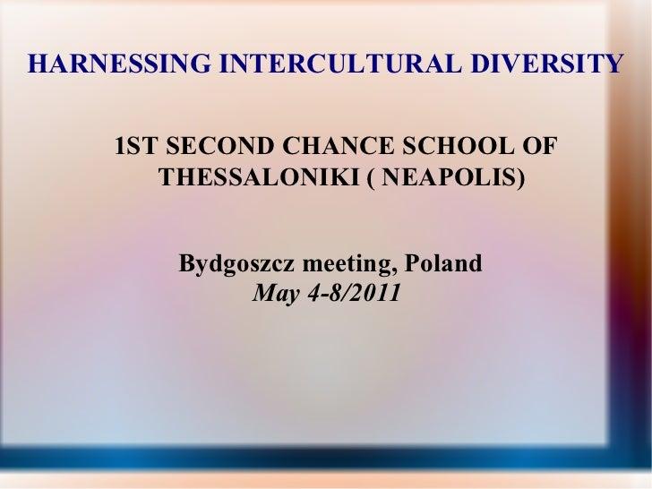 HARNESSING INTERCULTURAL DIVERSITY 1ST SECOND CHANCE SCHOOL OF THESSALONIKI ( NEAPOLIS) Bydgoszcz meeting, Poland May 4-8/...