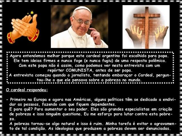 Agora entendemos melhor porque este cardeal argentino foi escolhido para papa. Ele tem ideias firmes e nunca foge (e nunca...