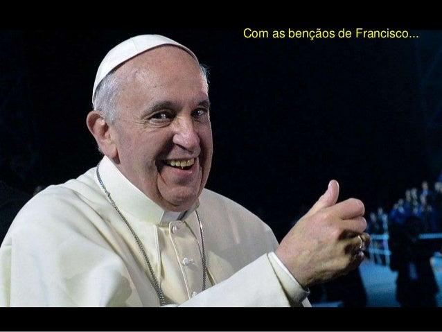 Com as bençãos de Francisco...