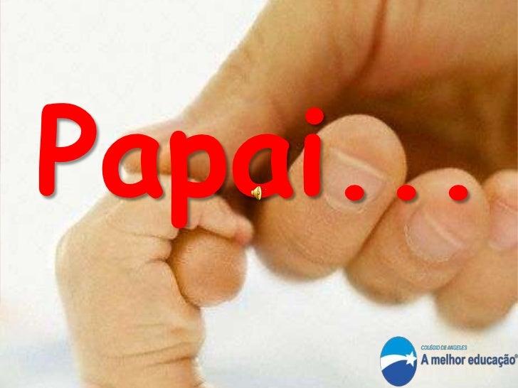 Papai...<br />