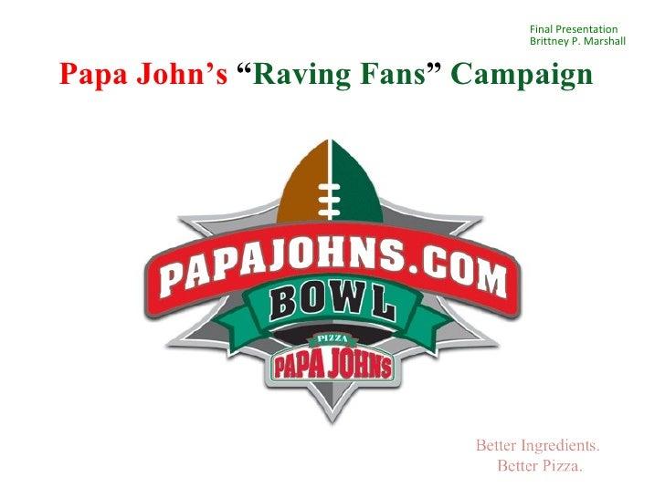 "Final Presentation Brittney P. Marshall Papa John's  "" Raving Fans ""  Campaign"