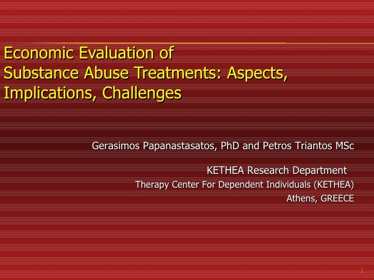 Economic Evaluation of  Substance Abuse Treatments: Aspects, Implications, Challenges Gerasimos Papanastasatos , PhD and P...