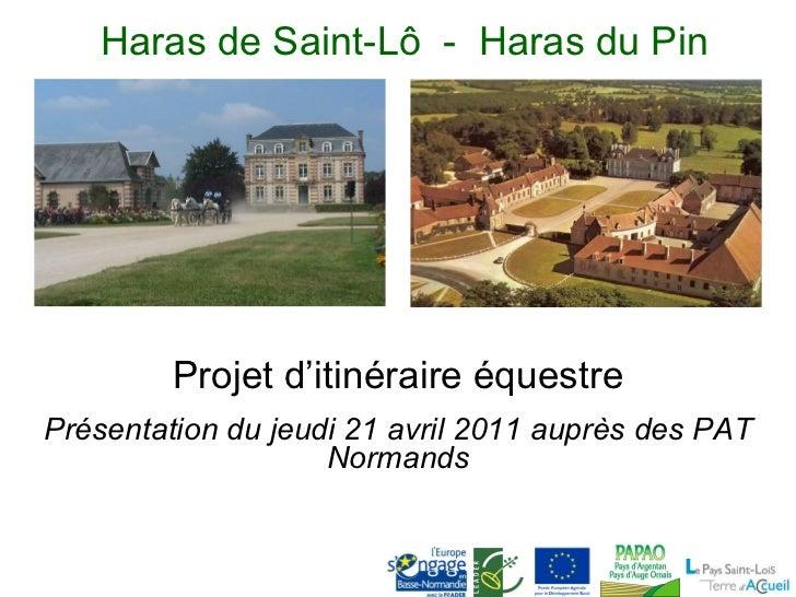 Haras de Saint-Lô  -  Haras du Pin Projet d'itinéraire équestre Présentation du jeudi 21 avril 2011 auprès des PAT Normands