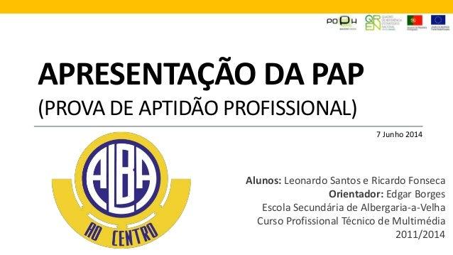 APRESENTAÇÃO DA PAP (PROVA DE APTIDÃO PROFISSIONAL) Alunos: Leonardo Santos e Ricardo Fonseca Orientador: Edgar Borges Esc...