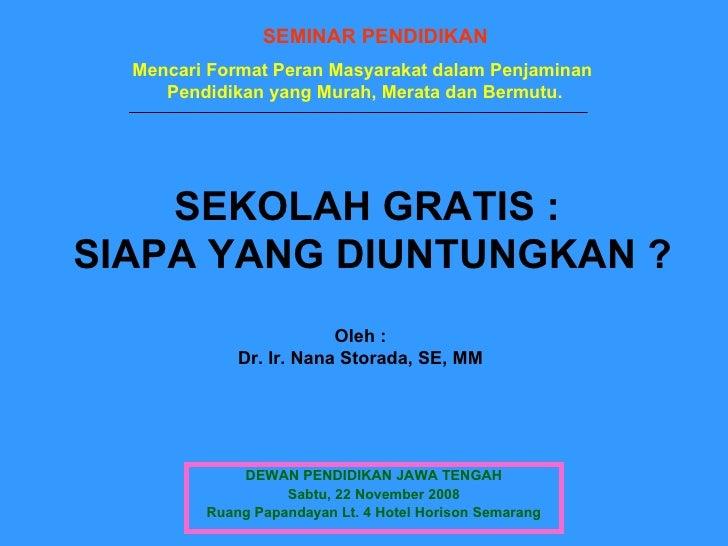 SEKOLAH GRATIS :  SIAPA YANG DIUNTUNGKAN ? DEWAN PENDIDIKAN JAWA TENGAH Sabtu, 22 November 2008 Ruang Papandayan Lt. 4 Hot...