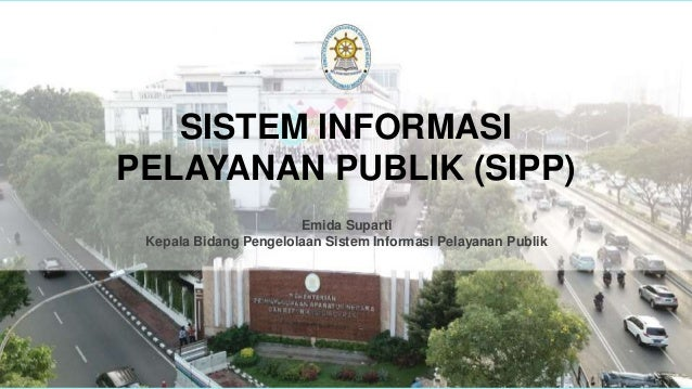 Emida Suparti Kepala Bidang Pengelolaan Sistem Informasi Pelayanan Publik SISTEM INFORMASI PELAYANAN PUBLIK (SIPP)