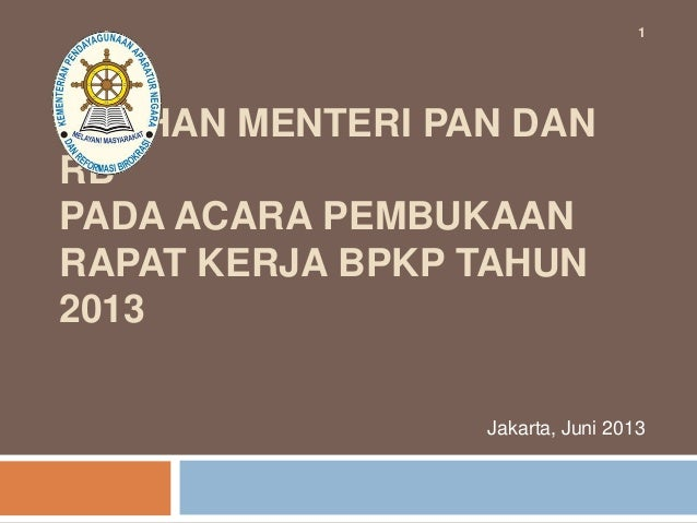 ARAHAN MENTERI PAN DAN RB PADA ACARA PEMBUKAAN RAPAT KERJA BPKP TAHUN 2013 Jakarta, Juni 2013 1