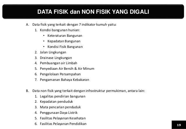 DATA FISIK dan NON FISIK YANG DIGALI 19 A. Data fisik yang terkait dengan 7 indikator kumuh yaitu: 1. Kondisi bangunan hun...