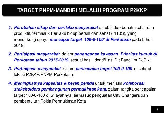 3 TARGET PNPM-MANDIRI MELALUI PROGRAM P2KKP 1. Perubahan sikap dan perilaku masyarakat untuk hidup bersih, sehat dan produ...