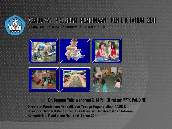 KEBIJAKAN  PROGRAM  PEMBINAAN  PENILIK  TAHUN  2011 Direktorat   Pe mbinaan Pendidik dan Tenaga  Kependidikan P AUD,NI Dir...