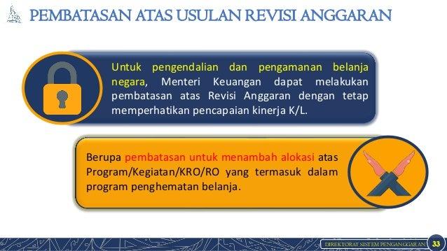 DIREKTORAT SISTEM PENGANGGARAN PEMBATASAN ATAS USULAN REVISI ANGGARAN 33 Untuk pengendalian dan pengamanan belanja negara,...