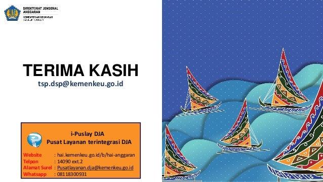 TERIMA KASIH tsp.dsp@kemenkeu.go.id i-Puslay DJA Pusat Layanan terintegrasi DJA Website : hai.kemenkeu.go.id/b/hai-anggara...