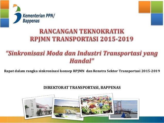 Rapat dalam rangka sinkronisasi konsep RPJMN dan Renstra Sektor Transportasi 2015-2019 DIREKTORAT TRANSPORTASI, BAPPENAS 1