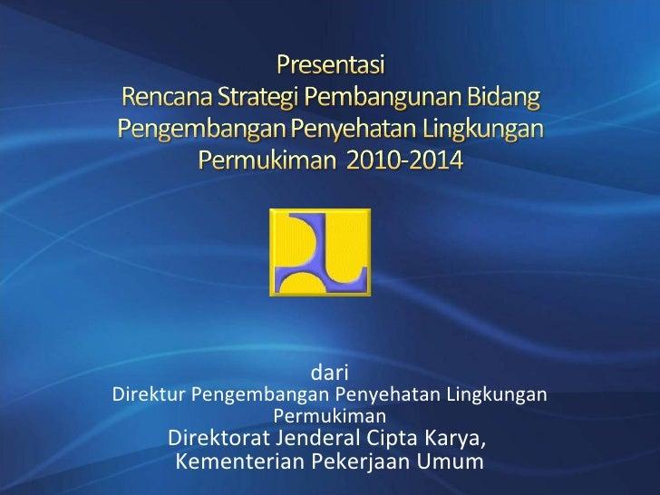 dariDirektur Pengembangan Penyehatan Lingkungan                Permukiman     Direktorat Jenderal Cipta Karya,      Kement...