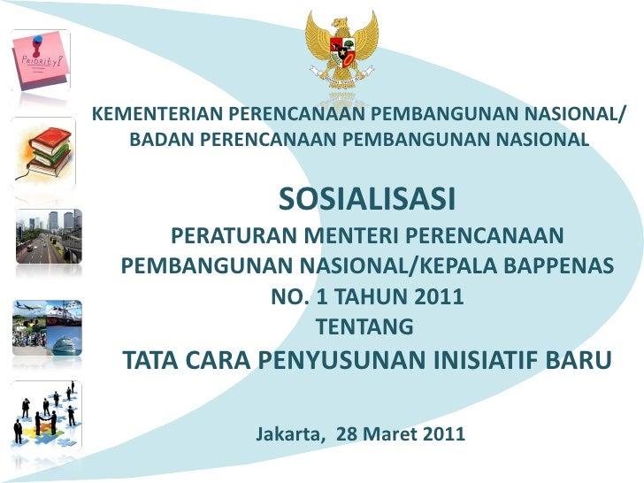SOSIALISASI PERATURAN MENTERI PERENCANAAN PEMBANGUNAN NASIONAL/KEPALA BAPPENAS NO. 1 TAHUN 2011 TENTANG  TATA CARA PENYUSU...