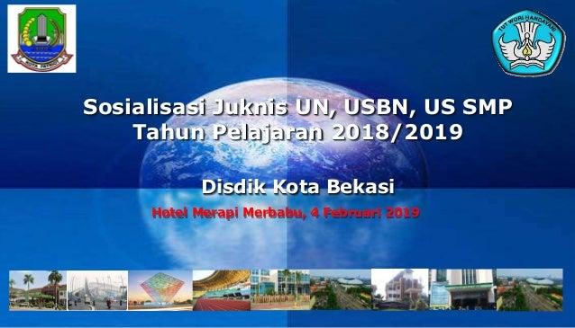 Company LOGO Sosialisasi Juknis UN, USBN, US SMP Tahun Pelajaran 2018/2019 Disdik Kota Bekasi Hotel Merapi Merbabu, 4 Febr...