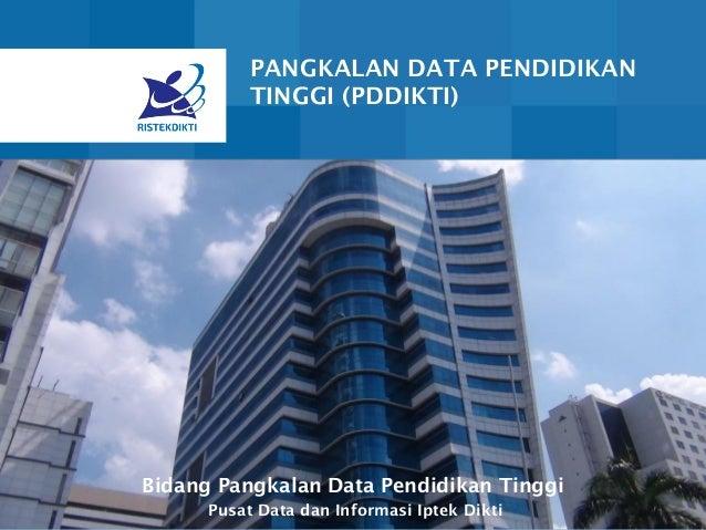 PANGKALAN DATA PENDIDIKAN TINGGI (PDDIKTI) Bidang Pangkalan Data Pendidikan Tinggi Pusat Data dan Informasi Iptek Dikti