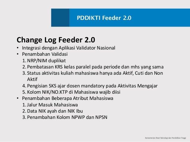 PDDIKTI Feeder 2.0 ChangeLogFeeder2.0 • Integrasi dengan Aplikasi ValidatorNasional • Penambahan Validasi 1. NRP/NIMd...