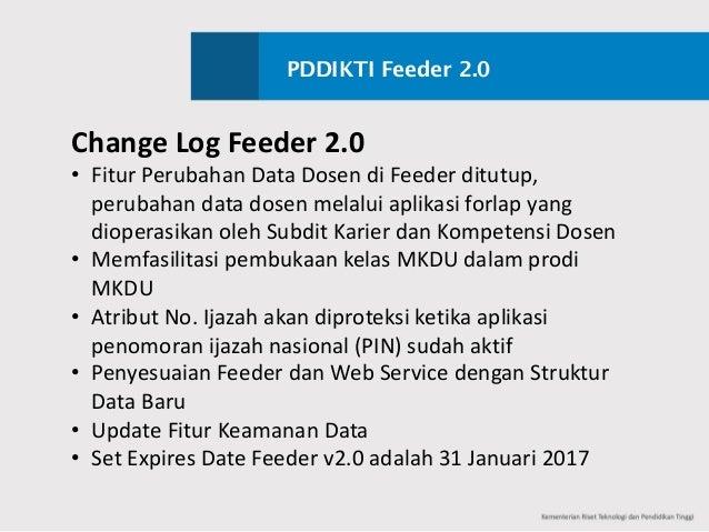 PDDIKTI Feeder 2.0 ChangeLogFeeder2.0 • Fitur Perubahan DataDosen diFeederditutup, perubahan datadosen melalui apl...