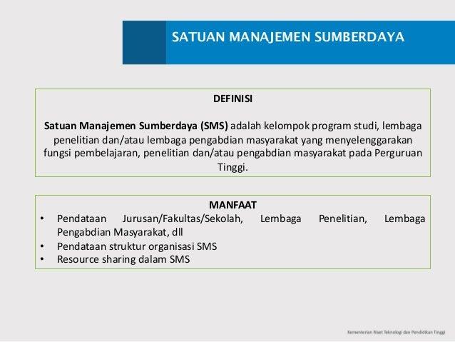 SATUAN MANAJEMEN SUMBERDAYA DEFINISI Satuan Manajemen Sumberdaya (SMS)adalah kelompok programstudi,lembaga penelitian d...