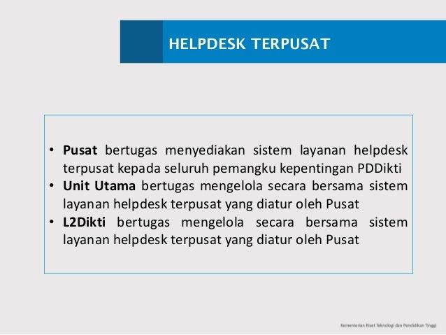 HELPDESK TERPUSAT • Pusat bertugas menyediakan sistem layanan helpdesk terpusat kepada seluruh pemangku kepentingan PDDikt...