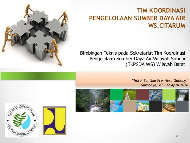 TIM KOORDINASI PENGELOLAAN SUMBER DAYA AIR WS.CITARUM Bimbingan Teknis pada Sekretariat Tim Koordinasi Pengelolaan Sumber ...