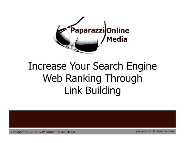 Increase Your Search Engine               Web Ranking Through                    Link Building   Copyright © 2010 by Papar...