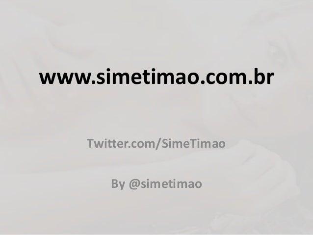 www.simetimao.com.br Twitter.com/SimeTimao By @simetimao