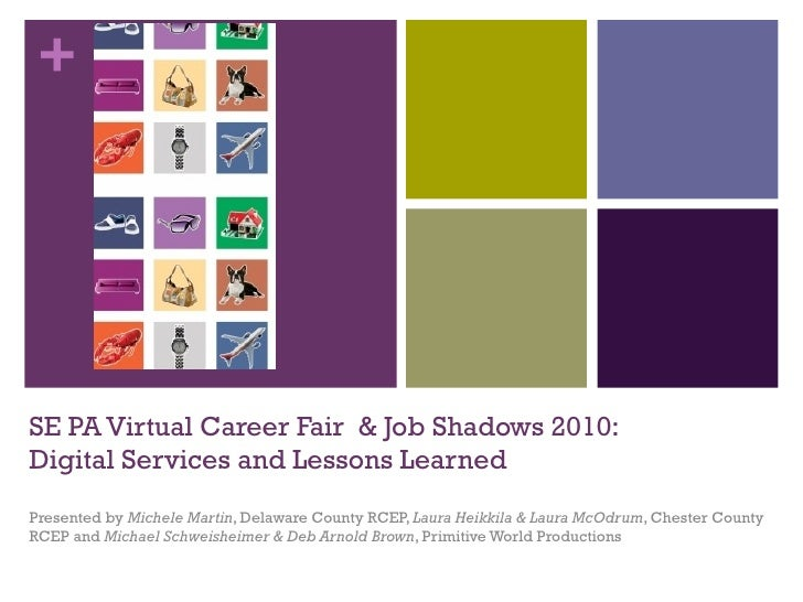 SE PA Virtual Career Fair  & Job Shadows 2010: Digital Services and Lessons Learned Presented by  Michele Martin , Delawar...