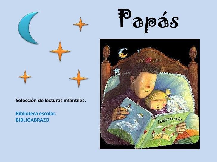 Papás<br />Selección de lecturas infantiles.<br />Biblioteca escolar.<br />BIBLIOABRAZO<br />