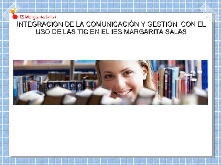 INTEGRACION DE LA COMUNICACIÓN Y GESTIÓN CON EL     USO DE LAS TIC EN EL IES MARGARITA SALAS