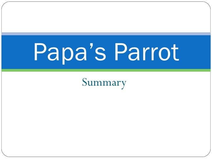 Summary Papa's Parrot
