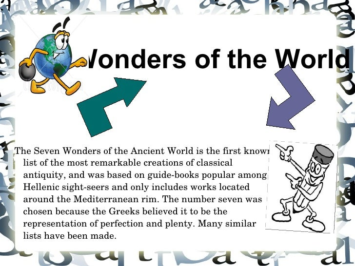 <ul>7 Wonders of the World </ul><ul>The Seven Wonders of the Ancient World is the first known list of the most remarkable ...
