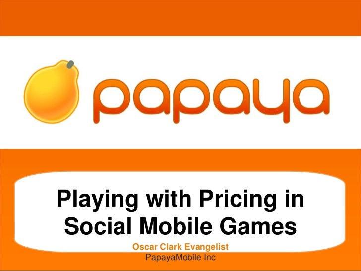 grgetherh            Playing with Pricing in            Social Mobile Games                   Oscar Clark Evangelist      ...