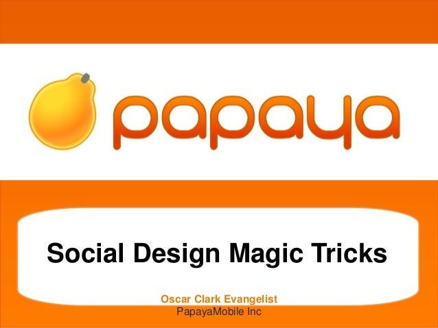 grgetherh Social Design Magic Tricks Oscar Clark Evangelist PapayaMobile Inc