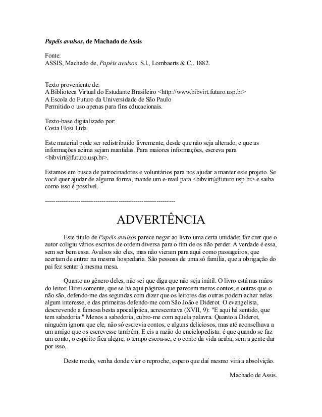 Papéis avulsos, de Machado de Assis Fonte: ASSIS, Machado de, Papéis avulsos. S.l., Lombaerts & C., 1882. Texto provenient...