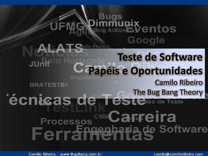 Teste de Software <br />Papéis e Oportunidades<br />Camilo Ribeiro<br />The Bug Bang Theory<br />