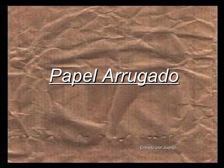 Papel Arrugado Creado por Juanjo.