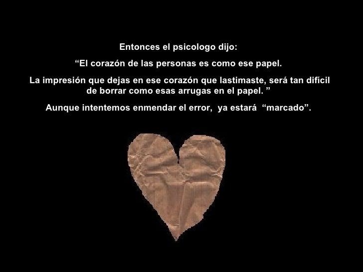 """Entonces  el psicologo   dijo : """" El corazón de las personas es como ese papel. La impresión que dejas en ese corazón que ..."""