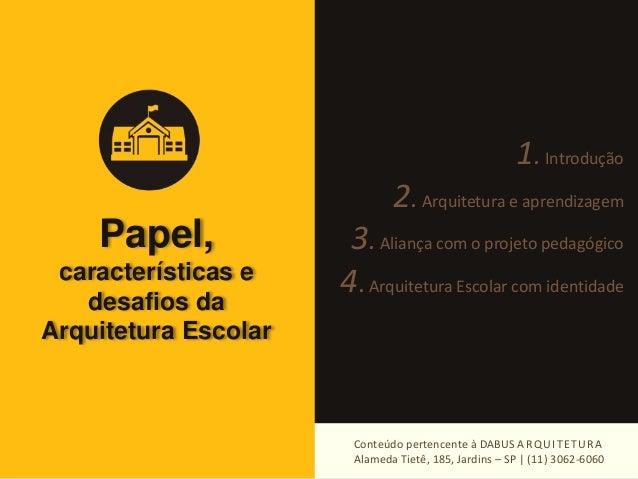 Papel,  características e  desafios da  Arquitetura Escolar  1. Introdução  2. Arquitetura e aprendizagem  3. Aliança com ...