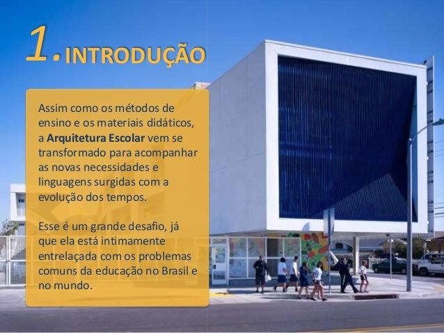 1. INTRODUÇÃO  Assim como os métodos de  ensino e os materiais didáticos,  a Arquitetura Escolar vem se  transformado para...