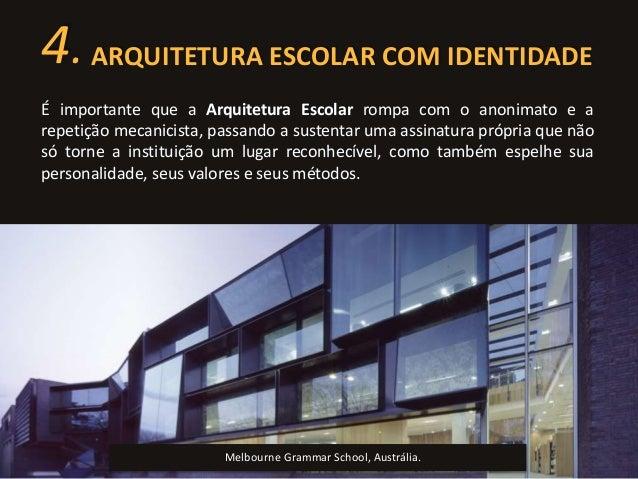 4. ARQUITETURA ESCOLAR COM IDENTIDADE  É importante que a Arquitetura Escolar rompa com o anonimato e a  repetição mecanic...