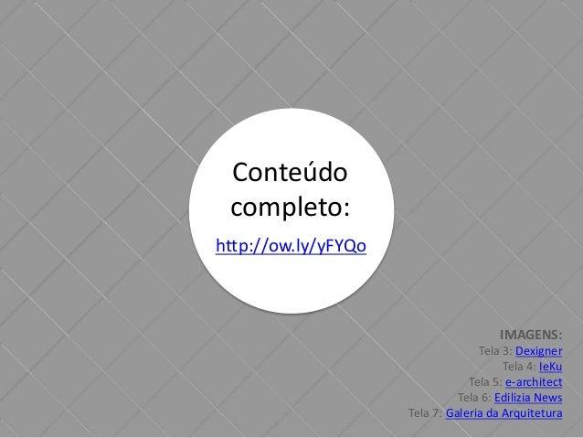 Conteúdo  completo:  http://ow.ly/yFYQo  IMAGENS:  Tela 3: Dexigner  Tela 4: IeKu  Tela 5: e-architect  Tela 6: Edilizia N...