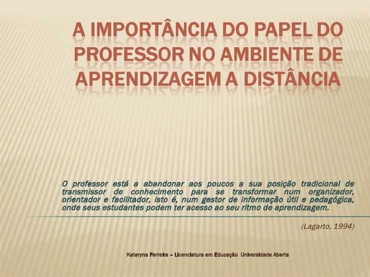 O professor está a abandonar aos poucos a sua posição tradicional de transmissor de conhecimento para se transformar num o...