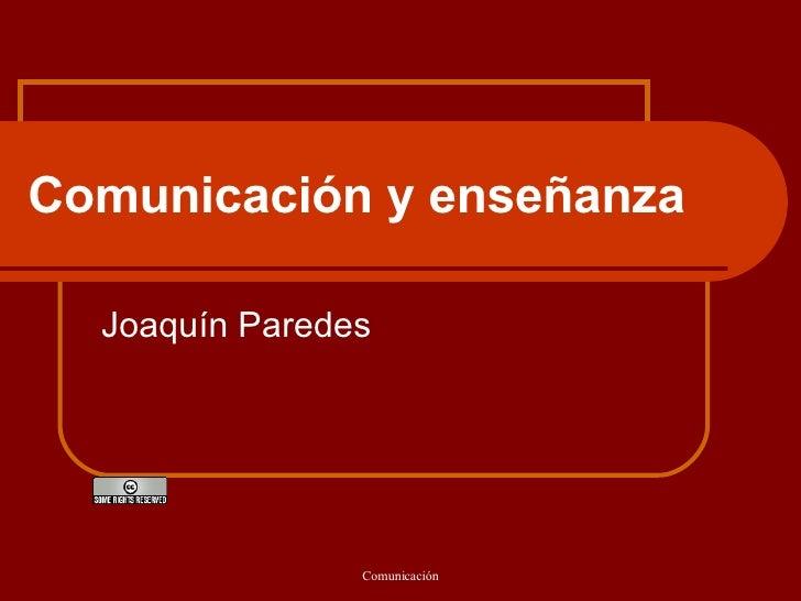 Comunicación y enseñanza   Joaquín Paredes