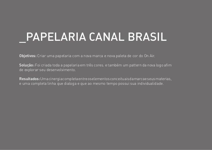 _PaPelaRia Canal bRaSilObjetivos: Criar uma papelaria com a nova marca e nova paleta de cor do On Air.Solução: Foi criada ...