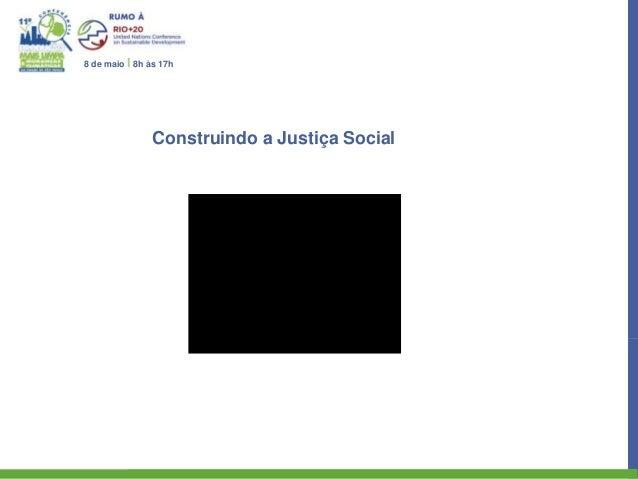 8 de maio I 8h às 17h                Construindo a Justiça Social