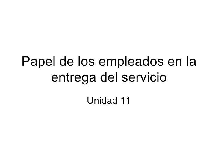 Papel de los empleados en la entrega del servicio Unidad 11