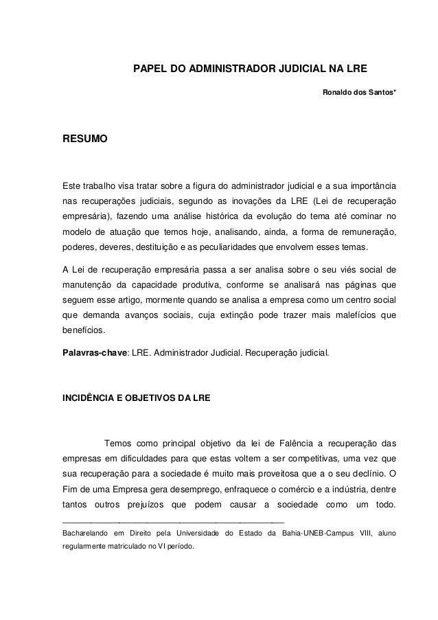 PAPEL DO ADMINISTRADOR JUDICIAL NA LRE Ronaldo dos Santos* RESUMO Este trabalho visa tratar sobre a figura do administrado...