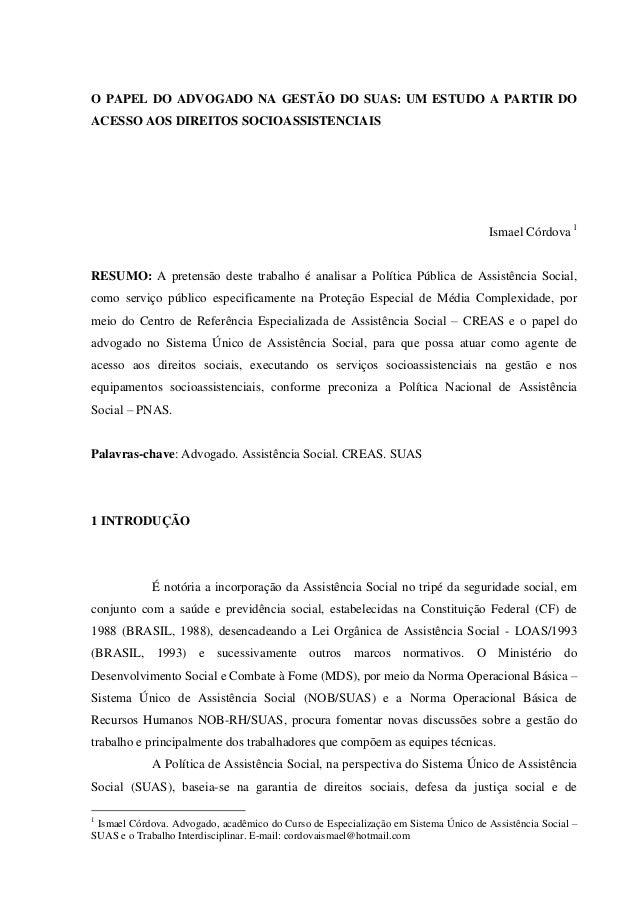 O PAPEL DO ADVOGADO NA GESTÃO DO SUAS: UM ESTUDO A PARTIR DO ACESSO AOS DIREITOS SOCIOASSISTENCIAIS Ismael Córdova 1 RESUM...